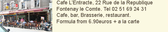 L'entracte, 22 Rue de la Republique, Fontenay le Comte. Tel. 02 51 69 24 31. Cafe, Bar, Brasserie,Restaurant. Formula from 6.90euros +a la Carte.