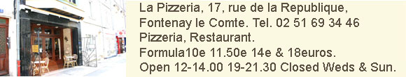 La Pizzeria, 17, rue de la Republique, Tel.02 51 69 34 46. Formula 8 to 18.90.Open12 -14.00 and 19-21.30. closed wednesdays and sundays.
